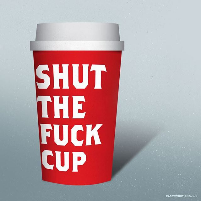 Shut the fuck cup.