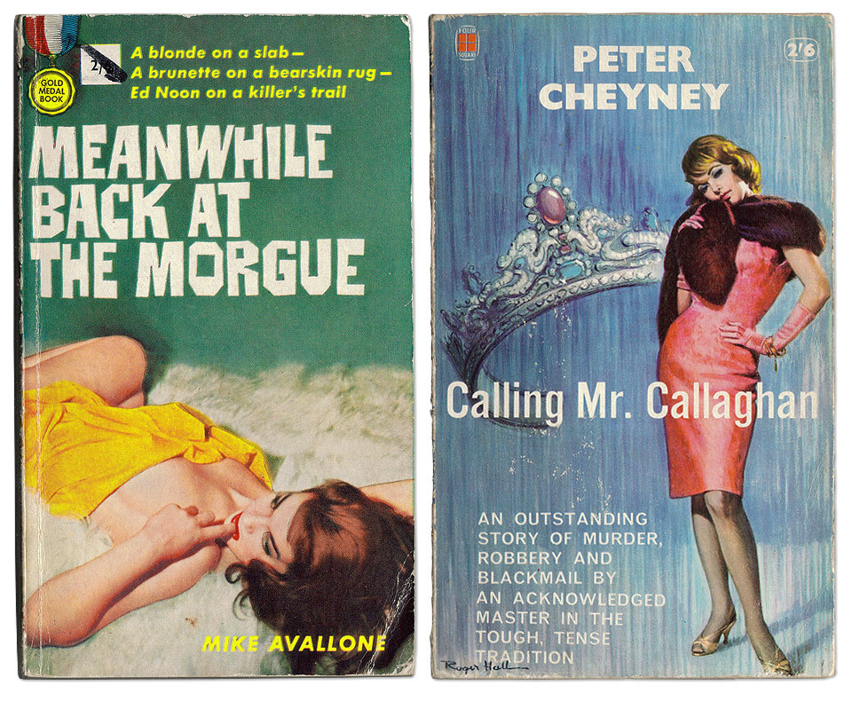 I love pulp fiction book covers.   'Meanwhile back at the morgue' by Mike Avallone & 'Calling Mr. Callaghan' by Peter Cheyney.