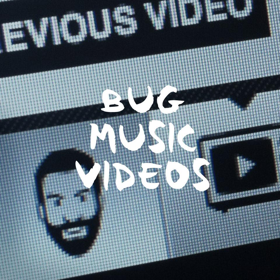 BUG MUSIC VIDEOS