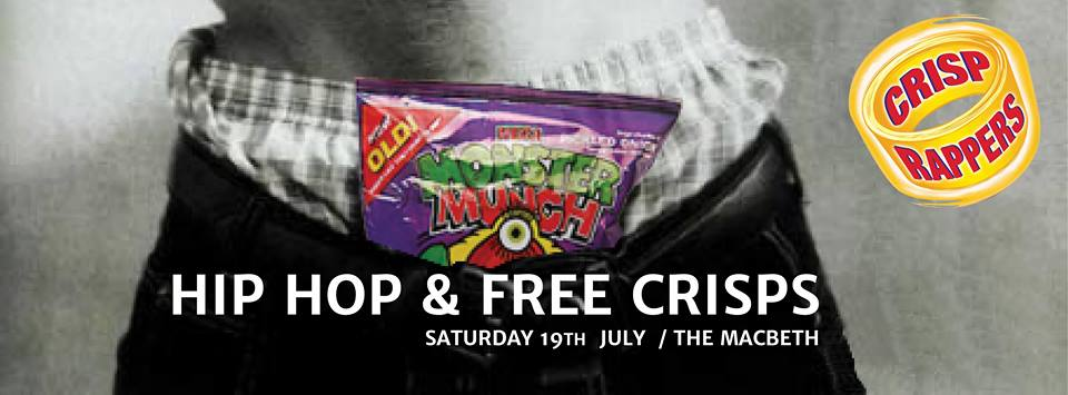 Hip-Hop + Free Crisps Where: The Macbeth When: Saturday 19th July 2014 Who: Monster Munch; Deelux Audio; Skips; Skinny Love; Chip Sticks; Bomb Craig; Doritos; Hugh Parsons and Jonny Bottomley; Space Raiders 9pm - 4am Free before 10pm. £5 After.  Sounds like:  https://soundcloud.com/thelastskeptik/10yearsofhiphop This is not one to SKIP. ****************** Write your favourite crisp flavours on the wall for a chance to win 2x guest list places and your favourite crisps on the night! For more pics of rappers and crisps make sure to check out the work of Graham Tait at: www.crispwrappers.tumblr.com