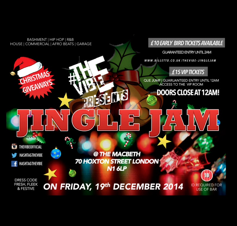 JINGLE JAM PRESENTS DJ TENCHI AND DJ NABIL PLAYING HIP HOP | TRAP | BASHMENT | GARAGE | RNB | HOUSE | AFROBEATS   TICKETS £10 EARLY BIRD TICKETS HERE ONLINE - GUARANTEED ENTRY UNTIL 12AM   £15 VIP TICKETS HERE ONLINE - QUE JUMP - GUARANTEED ENTRY UNTIL 12AM - ACCESS TO THE VIP ROOM   £10 ENTRY ON THE DOOR UNTIL 12AM   DOORS CLOSE AT 12 FOR JINGLE JAMS LOCK IN !   |CHRISTMAS GIVEAWAYS| |CANDY CANE GIRLS|   Nearest Train Stations Shoreditch / Hoxton  Add Us On Twitter https://twitter.com/hashtagthevibe Follow Us On Instagram THEVIBEOFFICIAL |VIBEVIBEVIBEVIBEVIBEVIBEVIBEVIBEVIBEVIBEVIBEVIBEVIBEVIBEVIBEVIBEVIBE