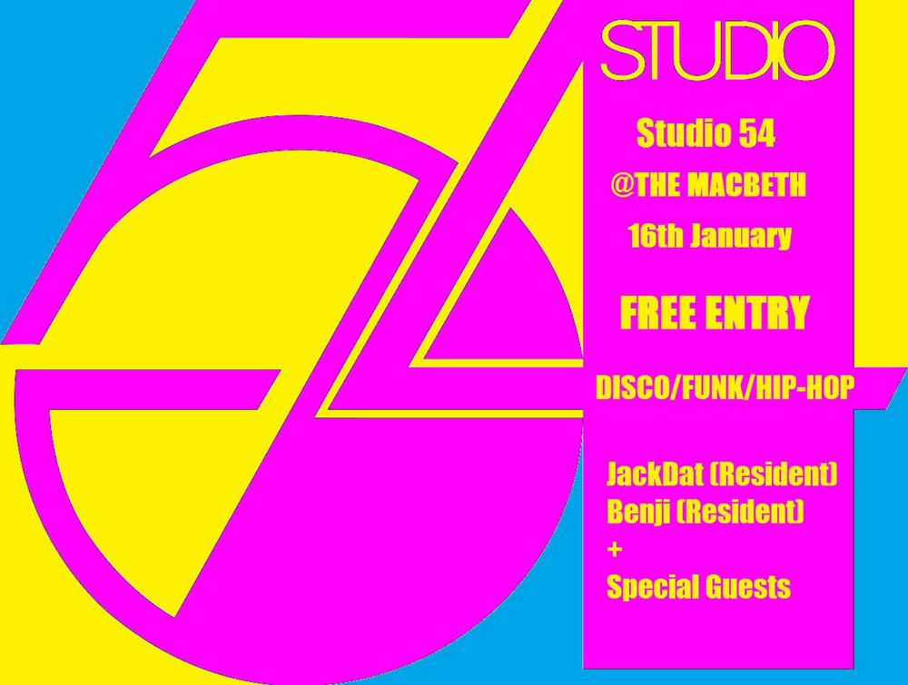 DISCO/FUNK/SOUL/HIP-HOP JANUARY SPECIAL FREE ENTRANCE ALL NIGHT!    On Friday 16TH January Get Funk'd present STUDIO 54 at THE MACBETH. Based on the world famous Studio 54 nightclub, we're bringing back the body-popping, shape shifting, care-free vibes of the 80s club scene. Expect a night of hedonism, with everything from Nile Rodgers to Biggie being spun by are resident DJ'S and special guests.     With FREE ENTRY and endless drinks offers on cocktails and mixers at THE MACBETH, the booze will be keep flowing all night long without taking a chunk out your wallet.