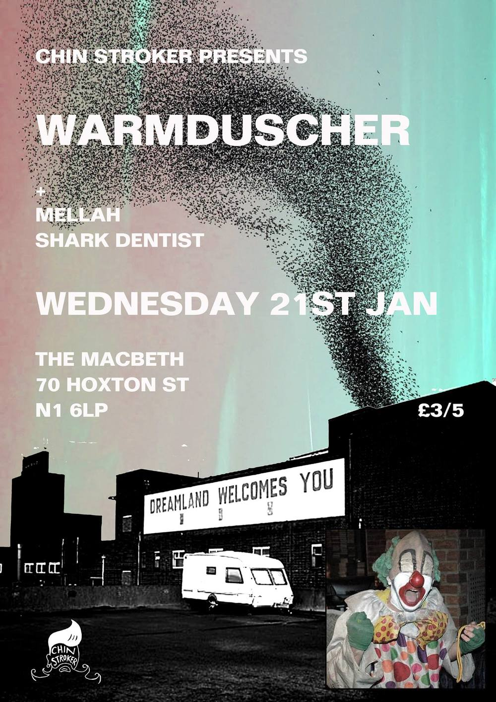 "Ladies and Gentlemen if you are zipped comfortably into your humans forms and have charged your glasses then let us begin... Chin Stroker proudly present the Eight wonder of the World...    Warmduscher    *Applause* *Applause*    ""Clams, Saul & Jack on a Fat Whites/Paranoid London/Mutado sex weekend werk-down. . . SWEAT!!!""    In support we are happy to bring you the peanut butter smooth moves punchy grooves of   Mellah   for their debut show at   The Macbeth   on its formidable sound system, plus   SHARK DENTIST   who i believe won't fail to thrill and entertain.    £3 Advance   https://billetto.co.uk/en/events/cs-warmduscher-mellah-shark-dentist    £5 OTD"