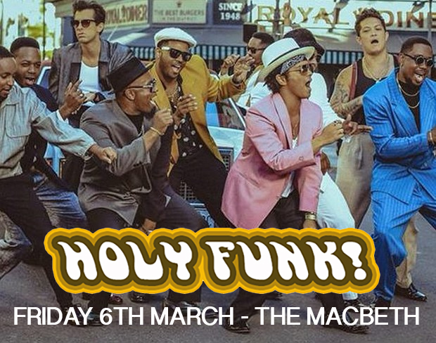 HOLY FUNK! RESIDENT AND GUEST DJS PLAYING THE CREME DE LA CREME OF FUNK/SOUL/DISCO/G-FUNK/HIP HOP/MO TOWN/GROOVE, PAST AND PRESENT FREE ENTRY & FREE LOVE ALL NIGHT RAY CHARLES / NATE DOGG / MICHAEL JACKSON / MARVIN GAYE / 2PAC / BARRY WHITE / STEVIE WONDER / SNOOP DOGG / CURTIS MAYFIELD / PRINCE / RICK JAMES / DR DRE / JAMES BROWN / CHAKA KHAN / MILES DAVIS / BOBBY WOMACK / LIONEL RICHIE / JACKSON 5 / THE SUPREMES / SMOKEY ROBINSON / THE TEMPTATIONS