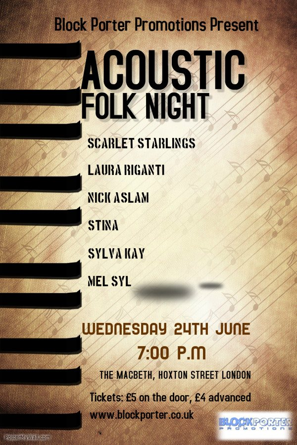 On Wednesday June 24th we return to the Macbeth, Hoxton to officially launch our London version of Block Porter Acoustic Folk Nights.  After a great first event in April we are pleased to be back with an equally stunning and packed line-up for you.  Here is who we have for the night so far:  Mel Syl: https://www.facebook.com/pages/Mel-SYL/1442585109356531?sk=info Sylva Kay  http://www.sylvakay.org/ Stina http://www.stinamusic.com/ Nick Aslam http://www.nickaslam.com/ Scarlet Starlings http://scarletstarlings.com/ Lucy Cait  https://www.facebook.com/LucyCait Plus more to be announced!  Doors open at 7pm and music starts promptly at 7.30pm so get there early!  Tickets will be £5 on the door or £4 in advance from: http://www.wegottickets.com/event/318045 For more details see our Block Porter facebook page or visitwww.blockporter.co.uk