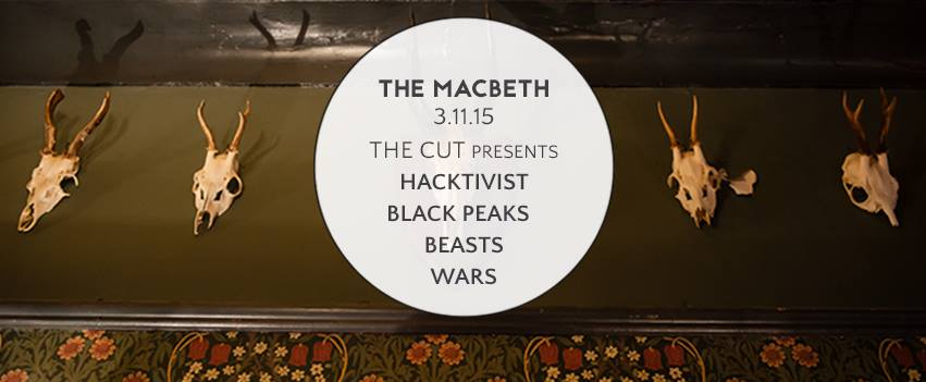 Community 2015 The Cut presents Hactivist Black Peaks Beasts Wars 18+ ID Required TICKETS