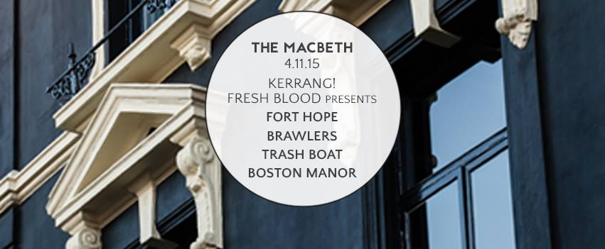 Community 2015 KERRANG! FRESH BLOOD PRESENTS Fort Hope Brawlers Trash Boat Boston Manor 18+ ID Required TICKETS