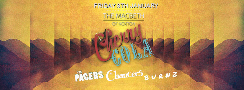 Cherry Cola is back for the 10th year running!!! We open up 2016 with our first show this Friday at The Macbeth Hoxton Doors: 8pm - 3am Charge: £5 / Write names on wall for £4 list. Playing live: The Pacers | The Chancers | Burnz