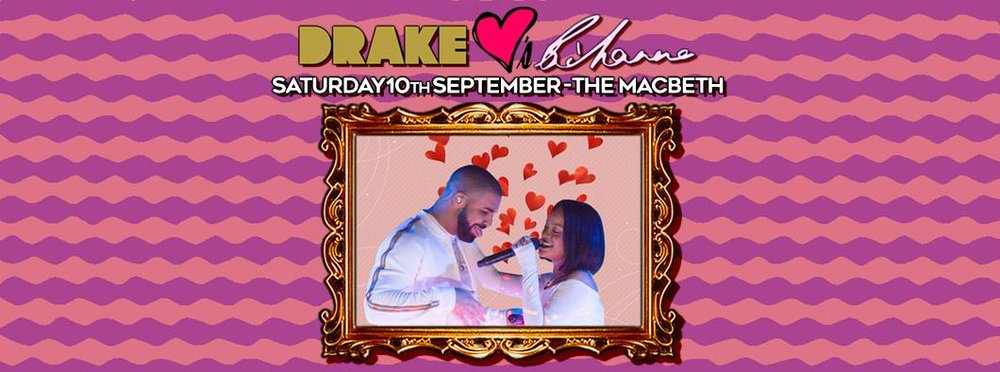 A new night dedicated to the GREATEST on / off / will they / won't they relationship since 'Ross and Racheal'    Get your   Drake   &   Rihanna   fix with all the hits, features, remixes and rarities played all night!    £3 adv - tickets include queuejump   £3 for names on the event wall before 11pm   £5 otherwise    IMPORTANT: Government approved ID (Passport / Drivers License etc) are required from EVERYONE regardless of age! If you dont bring ID you won't get in!     ⬇⬇⬇ Information Below ⬇⬇⬇    ---------------------------------------------- DIRRTY PRESENTS: DRAKE LOVES RIHANNA SATURDAY 10TH SEPTEMBER THE MACBETH, HOXTON ---------------------------------------------- ENTRY ----------------------------------------------  £3 for names on the event wall £5 for everyone else  10PM - 3AM  **18+ ONLY PLEASE BRING ID**  THE MACBETH HOXTON 70 HOXTON STREET N1 6LP  ----------------------------------------------  NEAREST TUBE:  Hoxton (London Overground) Old Street (Northern Line, National Rail)  NEAREST BUS:  8, 21, 26, 35, 42, 43, 47, 48, 55, 67, 76, 78, 135, 141, 149, 205, 214, 242, 243, 271, 344, 388, 394  NEAREST NIGHT BUS:  N8, N26, N35, 43, 47, N55, 76, 149,N205, 214, 242, 243, 271, 344    https://www.facebook.com/dirrtylondon
