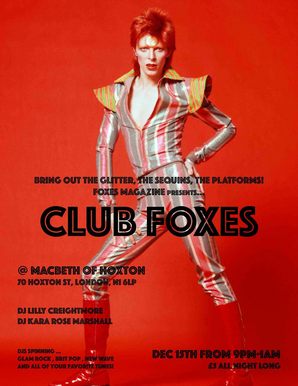 FOXES Magazine presents... CLUB FOXES in London at The Macbeth Of Hoxton!!  Bring out the glitter, the sequins, the platforms and get ready to dance to all of your favorite glam rock, brit pop and 80s tunes! DJ Lilly Elizabeth Creightmore DJ Kara Rose Marshall £5 entry all night! DAVID BOWIE - T.REX - SWEET - IGGY POP & THE STOOGES - THE VELVET UNDERGROUND - PULP - BLUR - OASIS - SUEDE - BRYAN FERRY - THE SMITHS - SIOUXIE & THE BANSHEES - THE CURE - BLONDIE - NEW YORK DOLLS - NIRVANA - BAUHAUS - SISTERS OF MERCY - THE CULT - THE DAMNED - DEAD BOYS - SEX PISTOLS - THE RAMONES - THE CLASH - ECHO & THE BUNNYMEN - ALICE COOPER - QUEEN - MADONNA - THE RUNAWAYS - AND MORE
