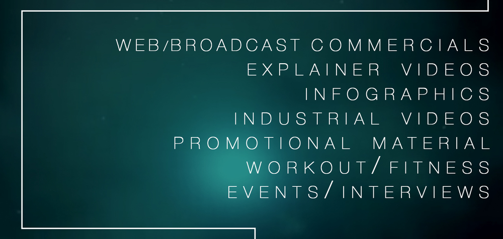 Web / Broadcast Commercials, Infographics, Motion Graphics, Explainer Videos, Industrial Videos, Event Videography, Workout / Fitness Videos
