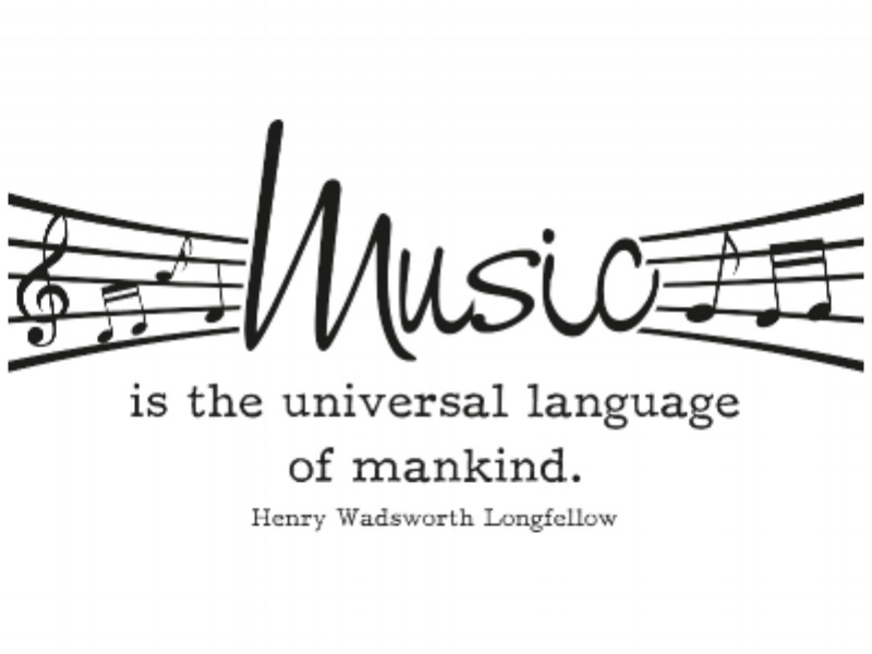 """Music is the universal language of mankind."""
