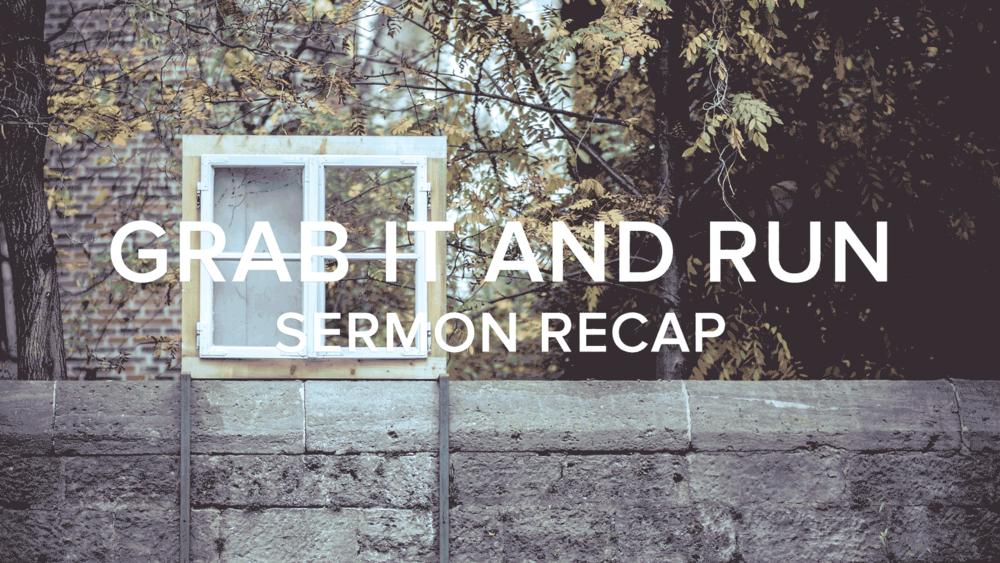 Grab-It-And-Run-Sermon-Recap.png