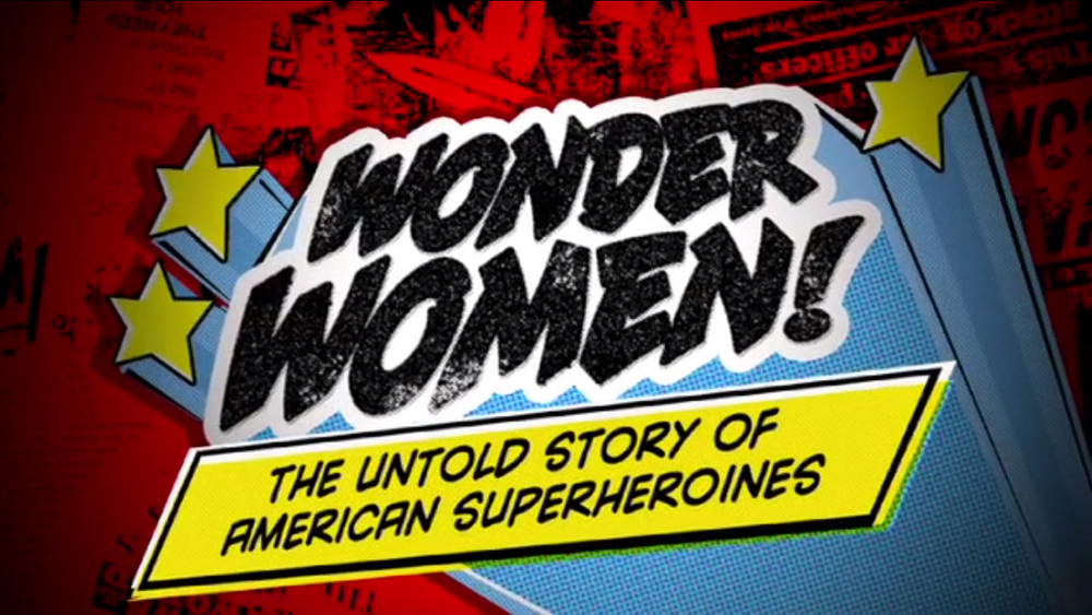 Wonder Women: The Untold Story of American Superheroines