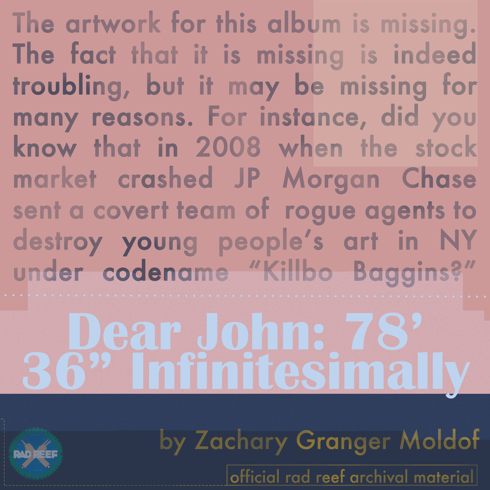 "Dear John: 78'36"" Infinitesimally, 2007. Field recordings and mixing by Zachg. File Under: Phonography. Over 24 hours of field recordings from NYC layered, mixed, faded, and panned to all play over the course of 78 minutes and 36 seconds. An homage to John Cage created for an ethnomusicology course at NYU."