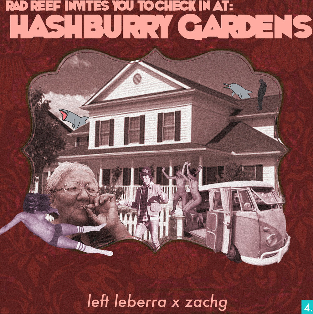 Hashburry Gardens ,  2012. Artwork and raps by Left Leberra and Zachg, beats by Zachg. This is Zach's fourth release--in a string of 20+ releases--in 2012. Simple, quickly-made beats set the stage for a conceptual record about running a hash-centric bed and breakfast that also provides world-class call girls. One of many collaborations between Left and Zach.