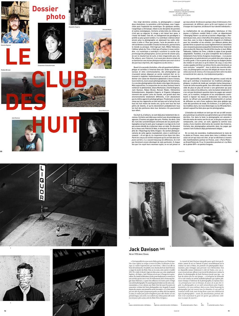 November 2014: Stoked to be part of Snatch Magazines 'Les huit jeunés qui réinventent la photographie'. For those of you who can't be bothered to paste that into google translate - it roughly means The 8 Young Photographers Reinventing Photography, apparently... It's available across France.