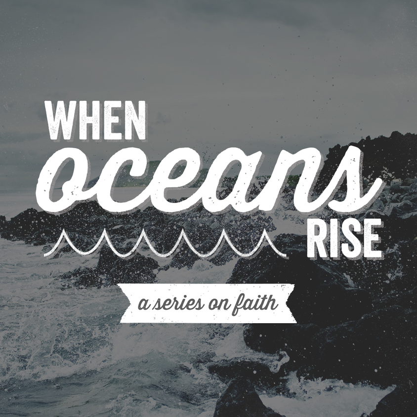 When Oceans Rise Sermon Series