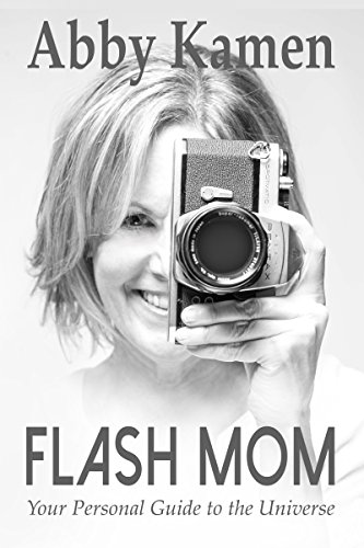 Special Offer - Receive a copy of Abby Kamen's Flash Mom with a donation of $25 or more!