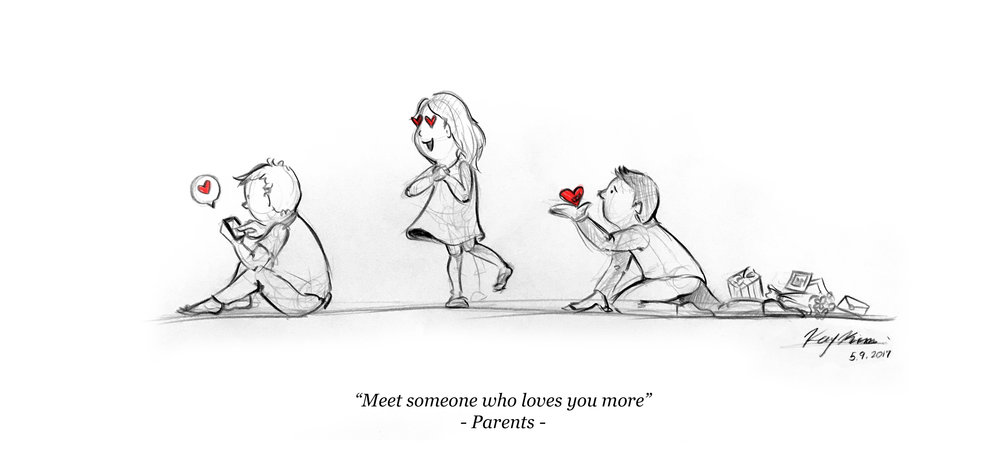 """Meet someone who loves you more"" - Parents -"