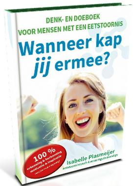 Wanneer kap jij ermee? Zelfhulpboek voor mensen met eetproblemen en een serieuze eetstoornis (2014- Isabelle Plasmeijer) www.isapower.nl