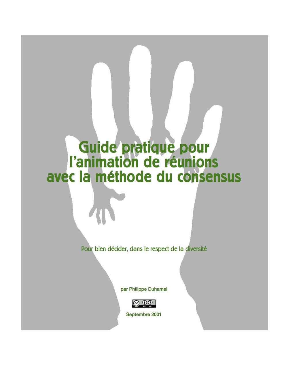 Duhamel, Philippe,Guide pratique pour l'animation de réunions avec la méthode du consensus, 2001, 24 pages, 640 Ko.
