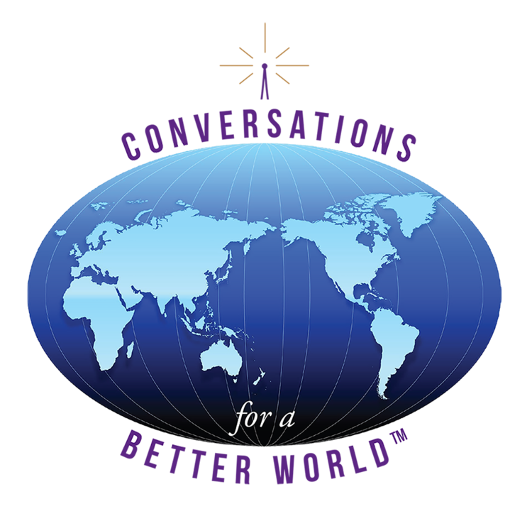 Conversations for a Better World™