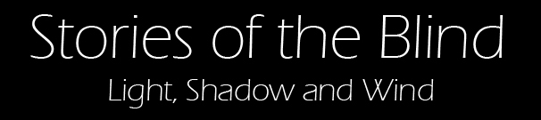 Stories of the Blind - Light, Shadow and Wind