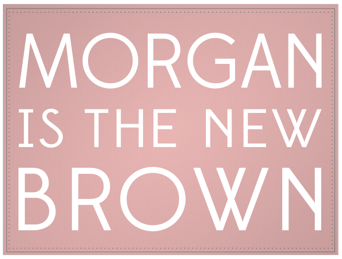 MORGAN isthenew BROWN