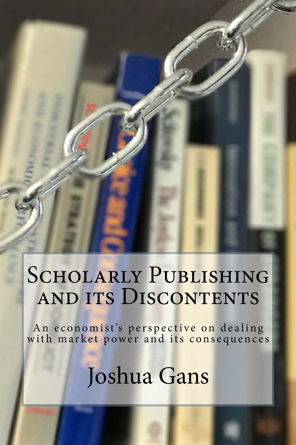 Scholarly Publishing and its Discontents - Published in 2017 this book explores market power in scholarly publishing and what can be done about it.