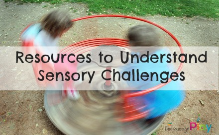 Resources to Understand Sensory Challenges from Encourage Play