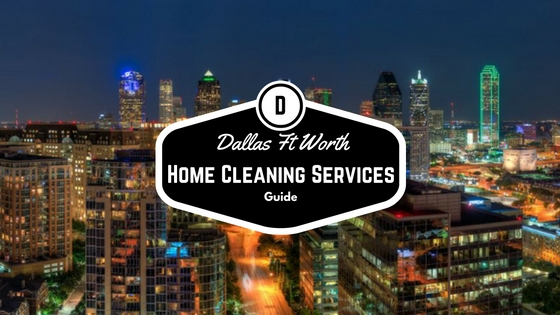 Dallas Ft Worth Home Cleaning Service Guide