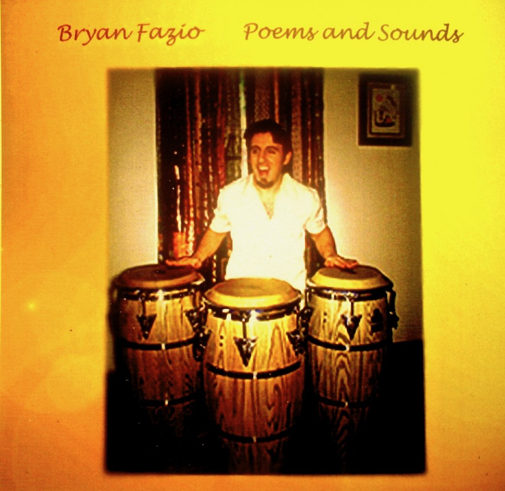 Poems and Sounds by Bryan Fazio - The name says it all - Original poetry and spontaneous music born from those angst-filled, rambling post-collegiate years.Bryan Fazio - Vocals, Congas, Percussion, Native American Flute, KeysJason Dohanich - GuitarDean Kostlich - Bass on Tracks 1 and 6Bob Megill - Bass on Tracks 2,3,4, and 5Harry Pepper - Percussion on Tracks 8, 9; Guest Vocal on 10Jody Showrank - Drums