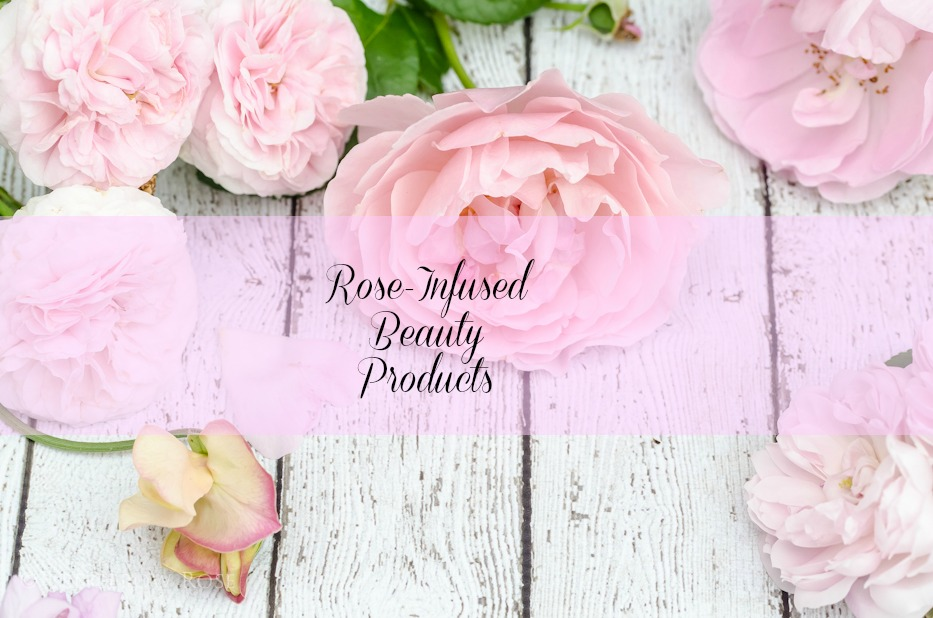 Rose Infused Beauty Products.jpg