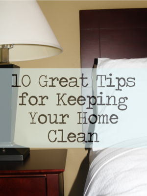 10 Great Tips for Keeping your Home Clean