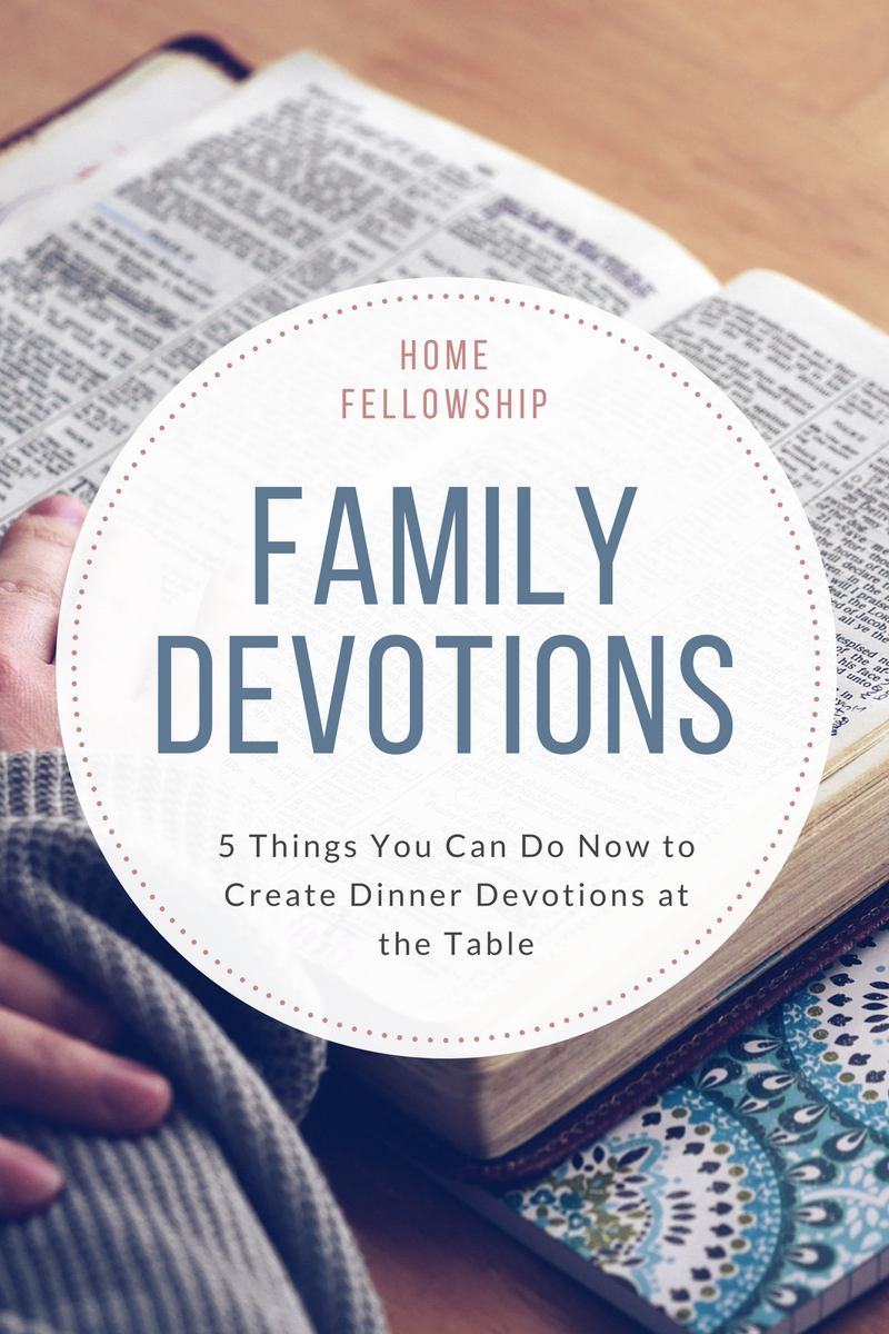 5 Things You Can Do Now to Create Dinner Devotions at the Table