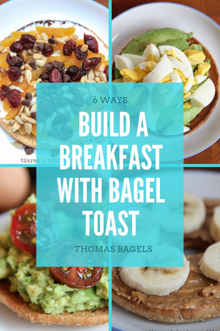 BAGEL TOAST: 6 Ways to Build A Breakfast