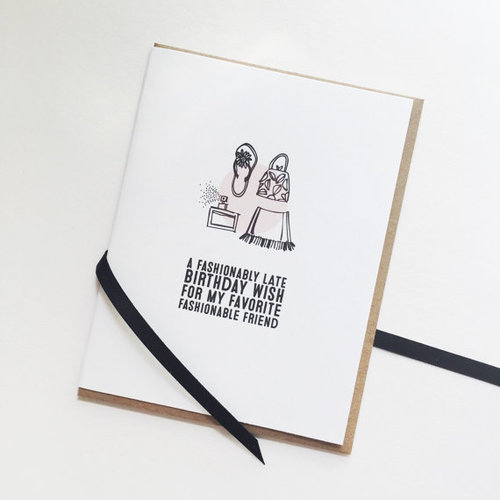 A Fashionably Late Birthday Card For Your Fashionable Friend