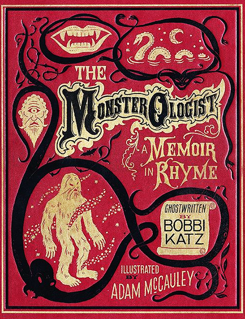 Cover for The Monsterologist: a Memoir in Rhyme by Bobbi Katz with illustrations by Adam McCauley and design by Cynthia Wigginton