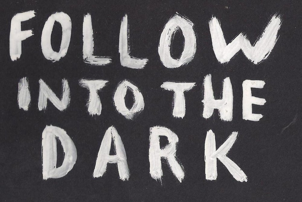'we follow them into the darkness'