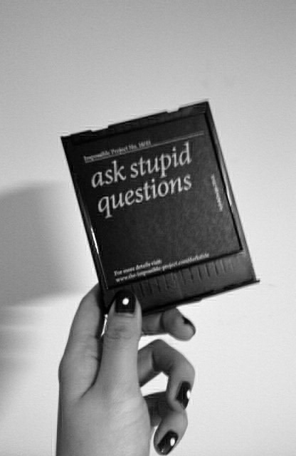 ellissellielly :     ask stupid questions :)