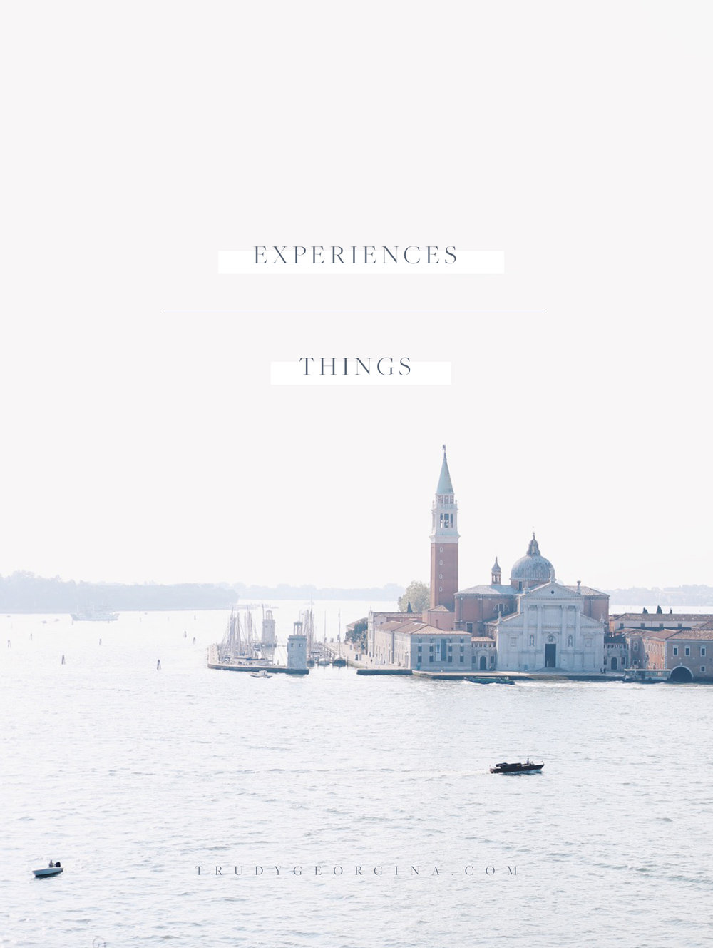 Experiences > things | trudygeorgina.com