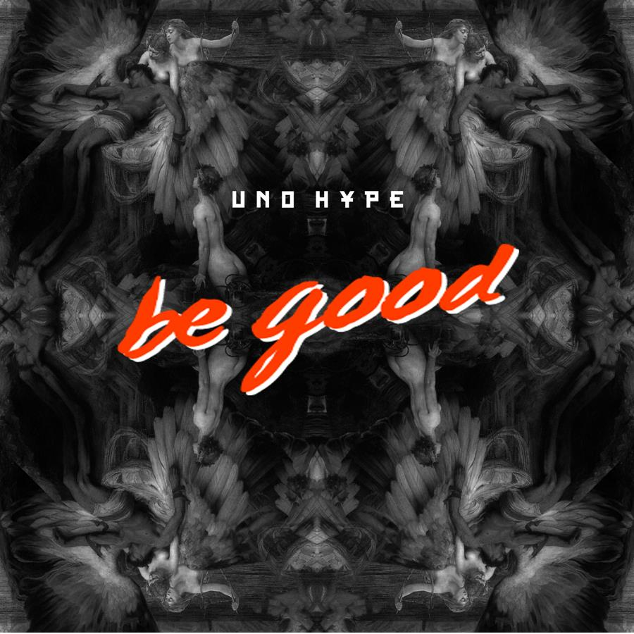 Uno Hype - Be Good