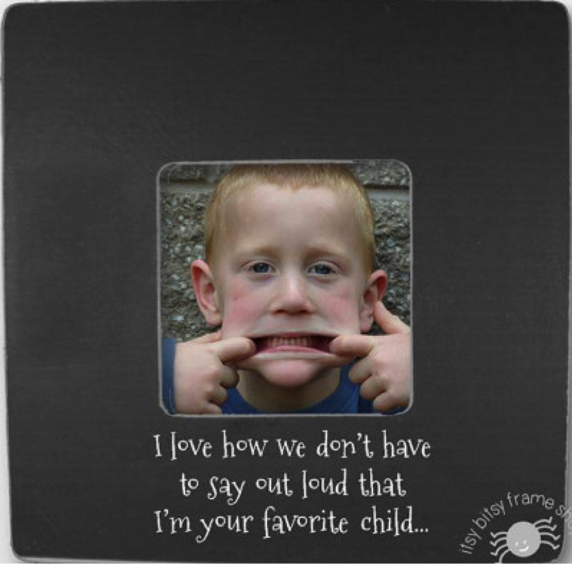'I'm Your Favorite Child' Picture Frame: $19.95 at   Etsy