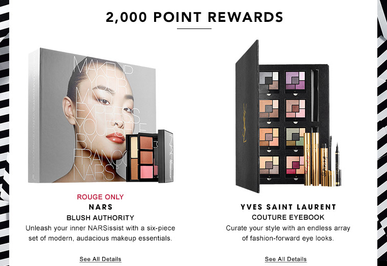 2000 points redeemable for aNars limited edition blush, highlighter and contouring set or a Yves Saint Laurent Couture eyebook.