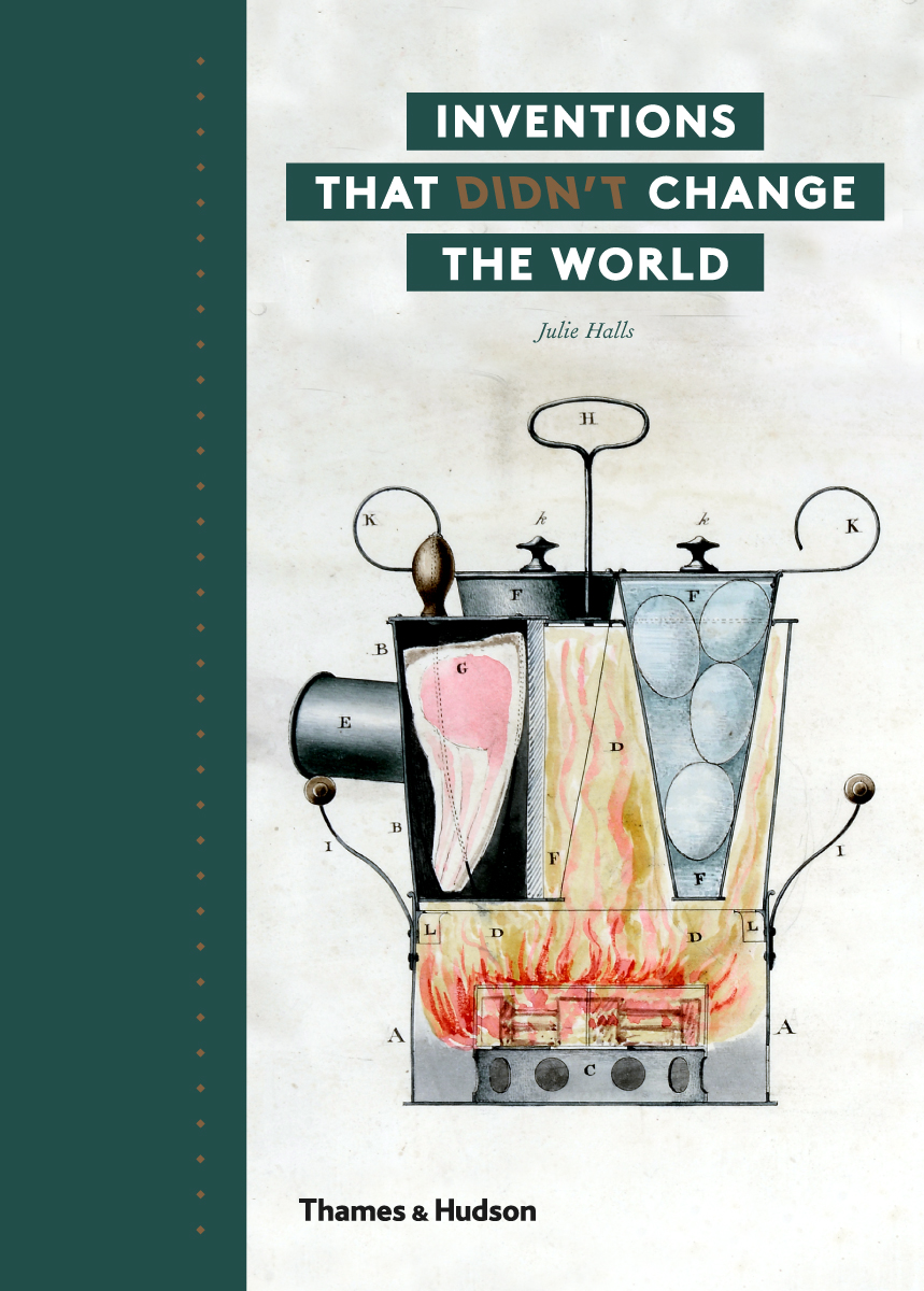 Inventions That Didn't Change The World , by Julie Halls  Thames & Hudson  £19.95