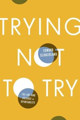 Trying Not To Try | Edward Slingerland   Love, love, loved this book.  No it's not about giving up and throwing in the towel.  The passage about the butcher is beautiful.  Think  Jiro Dreams of Sushi  and you will get where this author is going.