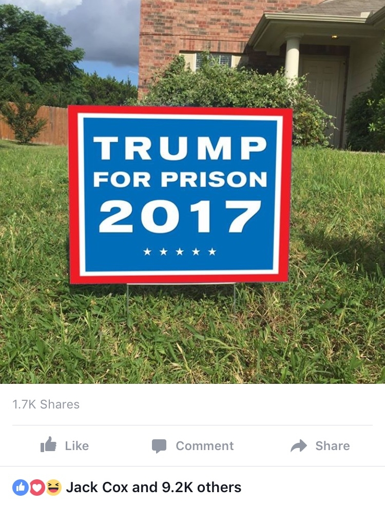 Trump For Prison 2017 - The meme that launched trumpforprison.org. 9.2k likes, 1.7 shares on one Facebook post. Countless other versions elsewhere.
