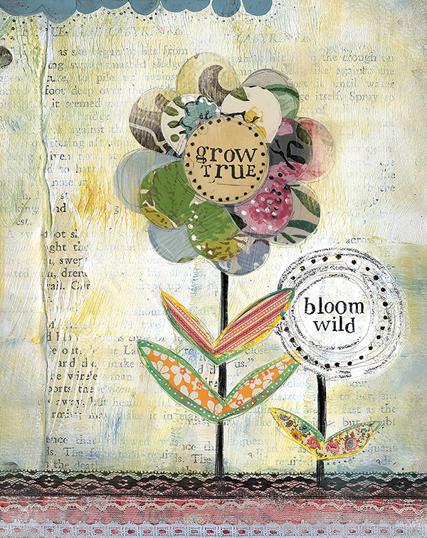"""Grow True, Bloom Wild"" © Kelly Rae Roberts"