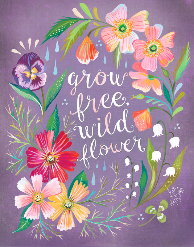 """Grow Free, Wildflower"" © Katie Daisy"